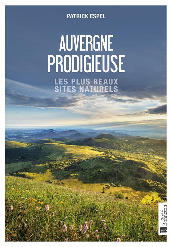 Auvergne prodigieuse : les plus beaux sites naturels