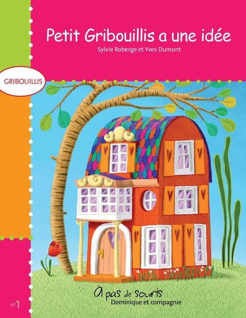 Petit Gribouillis a une idée  - Sylvie Roberge