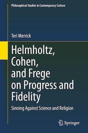 Helmholtz, Cohen, and Frege on Progress and Fidelity  - Teri Merrick