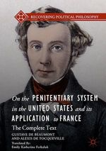 On the Penitentiary System in the United States and its Application to France  - Gustave de Beaumont - Alexis de TOCQUEVILLE - Alexis de Tocqueville - Gustave De Beaumont - Alexis De Tocqueville
