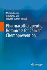 Pharmacotherapeutic Botanicals for Cancer Chemoprevention  - Ashita Sharma - Manish Kumar - Praveen Kumar