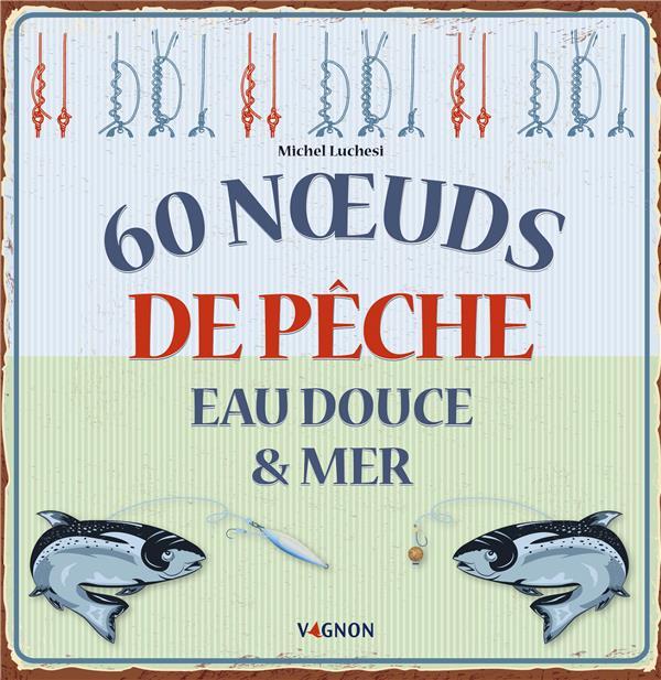 60 NOEUDS DE PECHE  -  EAU DOUCE et MER