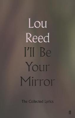 I''LL BE YOUR MIRROR - THE COLLECTED LYRICS