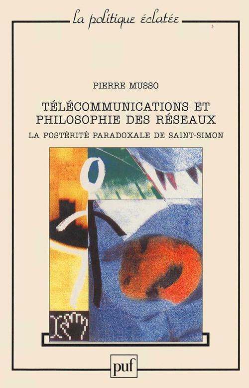 Télécommunications et philosophie des réseaux : la postérite paradoxale de Saint Simon