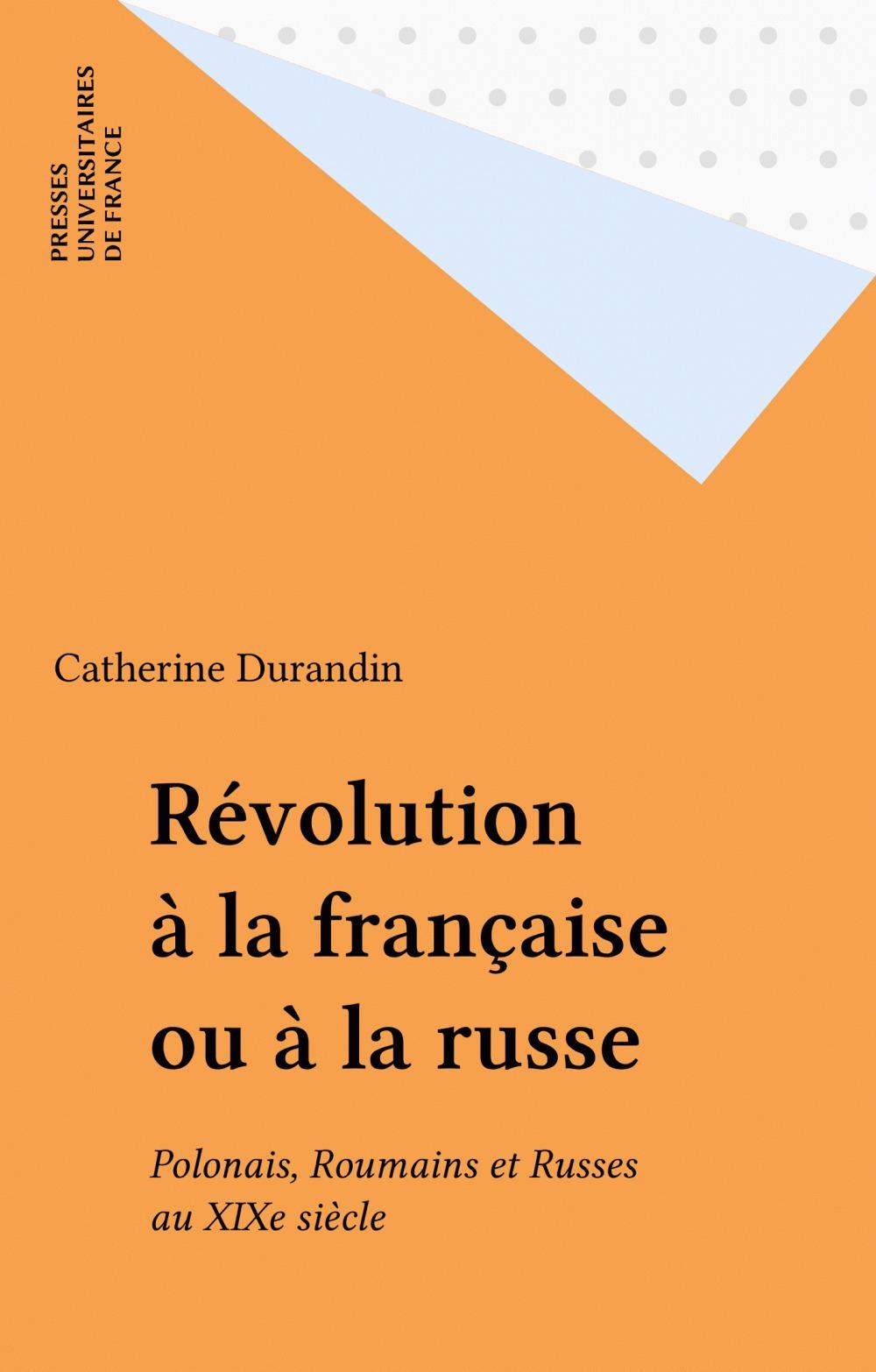 Révolution à la française ou à la russe  - Catherine Durandin