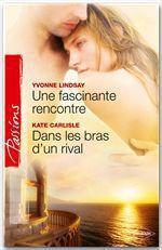 Vente Livre Numérique : Une fascinante rencontre - Dans les bras d'un rival  - Yvonne Lindsay - Kate Carlisle