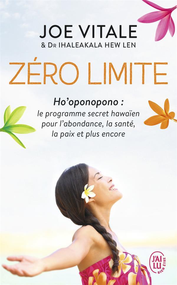 Zéro limite ; ho'oponopono : le programme secret hawaïen pour l'abondance, la santé, la paix et plus encore