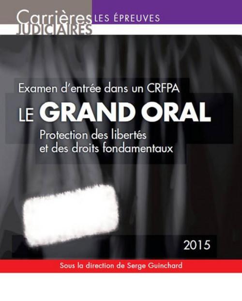 Le grand oral 2015 : protection des libertés et des droits fondamentaux ; examen d'entrée dans un CRFPA