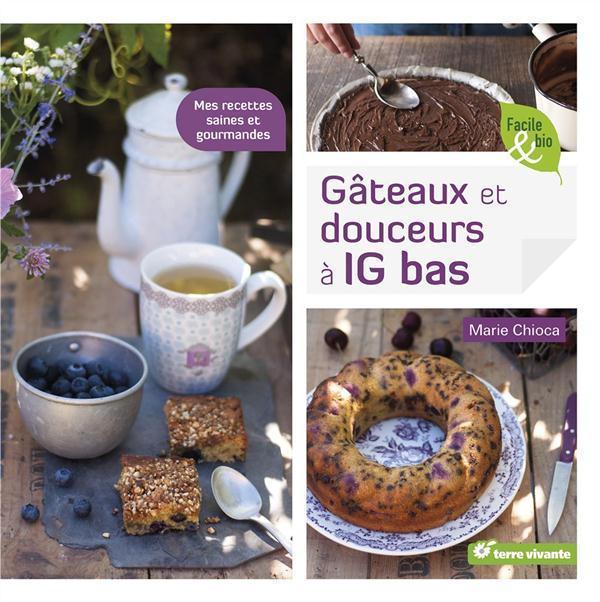 Gâteaux et douceurs à IG bas ; mes recettes saines et gourmandes