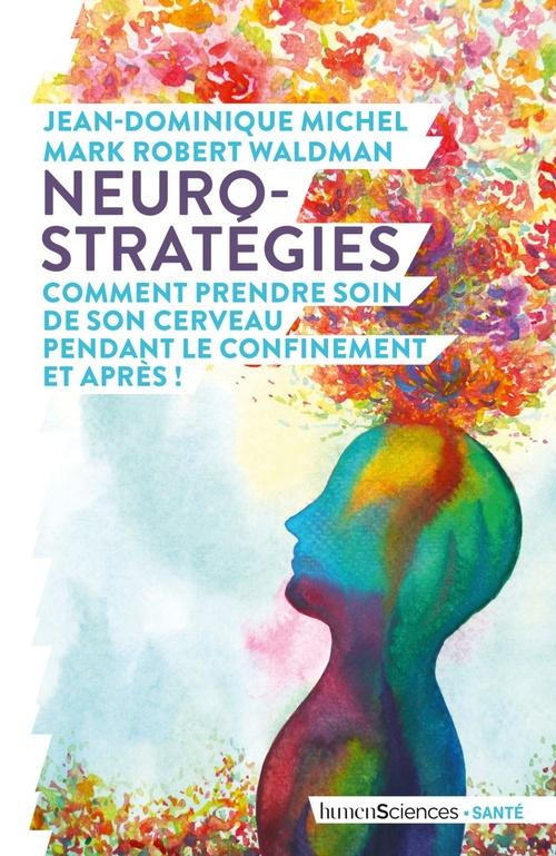 Neuro-stratégies, comment prendre soin de son cerveau pendant le confinement. Et après !