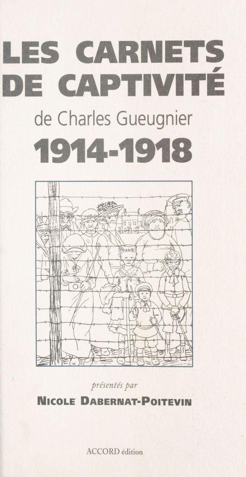 Les Carnets de captivité de Charles Gueugnier (1914-1918)  - Charles Gueugnier