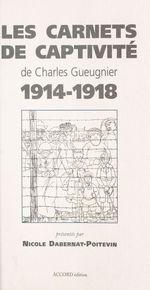 Les Carnets de captivité de Charles Gueugnier (1914-1918)