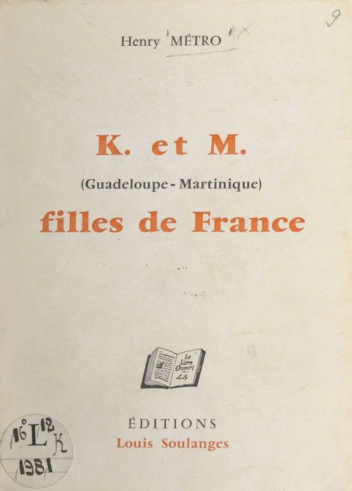 K. et M. (Guadeloupe et Martinique), filles de France