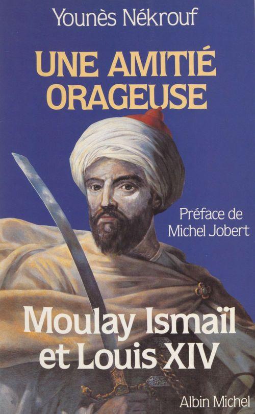 Une amitié orageuse : Moulay Ismaïl et Louis XIV