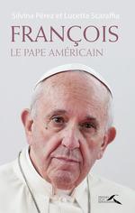 François, le pape américain  - Lucetta Scaraffia - Silvina Perez - Giovanni Maria Vian