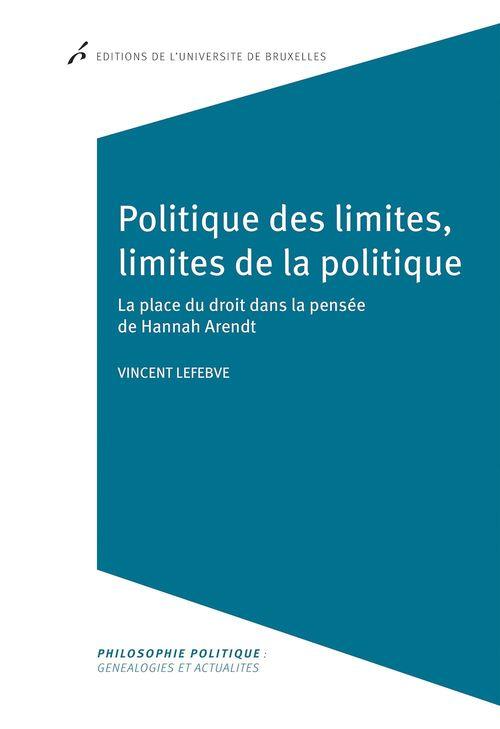 Politique des limites, limites de la politique la place du droit dans la pensee de hannah arendt
