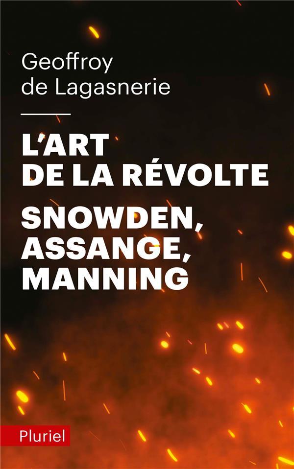 L'art de la révolte ; Snowden, Assange, Manning