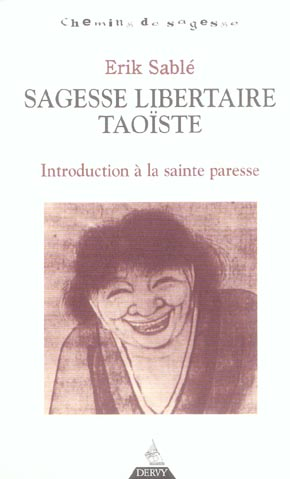 Sagesse libertaire taoïste ; introduction à la sainte paresse