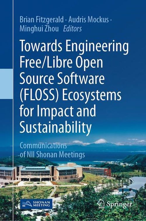 Towards Engineering Free/Libre Open Source Software (FLOSS) Ecosystems for Impact and Sustainability  - Audris Mockus  - Brian Fitzgerald  - Minghui Zhou