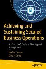 Achieving and Sustaining Secured Business Operations  - Dinesh Kumar - Neelesh Ajmani