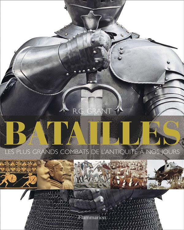 Batailles ; les plus grands combats de l'Antiquité à nos jours