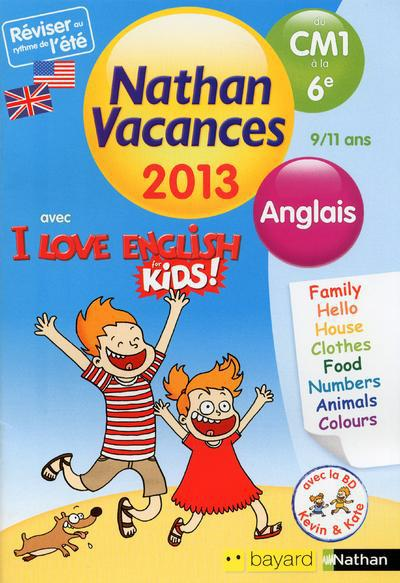 Cahier De Vacances 2013 ; I Love English For Kids ; Du Cm1 A La 6e ; 9-11 Ans