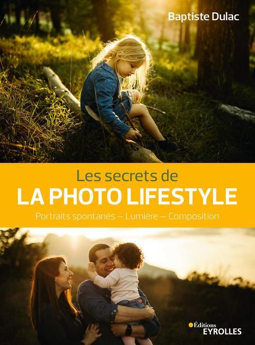 Les secrets de la photo lifestyle ; portraits spontanés, lumière, composition