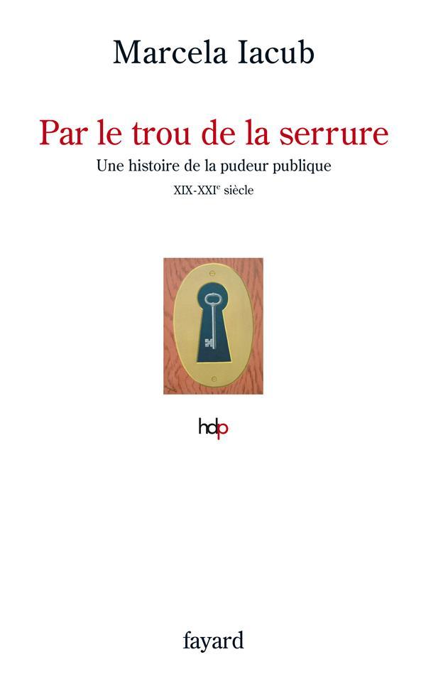 Par le trou de la serrure ; une histoire de la pudeur publique, XIX-XXIe siècle