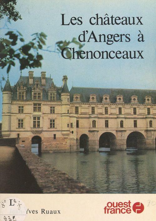Les châteaux d'Angers à Chenonceaux  - Jean-Yves Ruaux