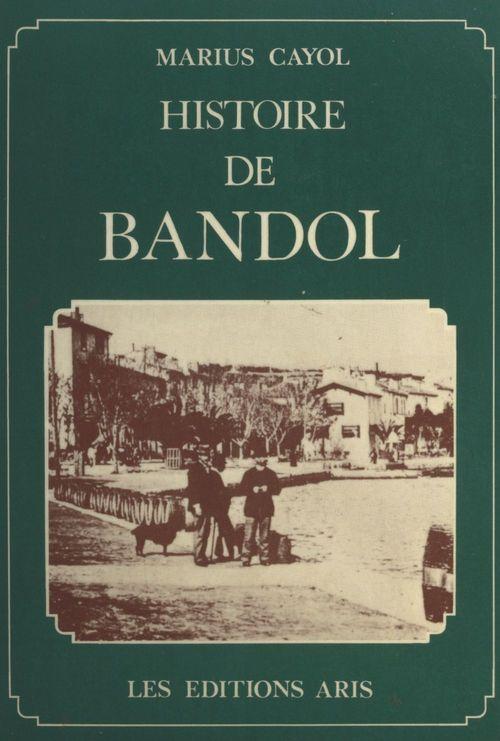 Histoire de Bandol  - Marius Cayol