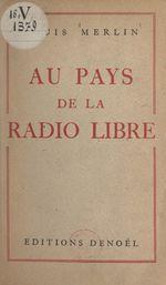 Au pays de la radio libre  - Louis Merlin