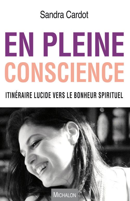 en pleine conscience ; itinéraire lucide vers le bonheur spirituel