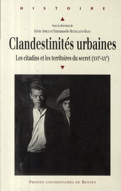 Clandestinités urbaines ; les citadins et les territoires du secret XVI-XX siècle