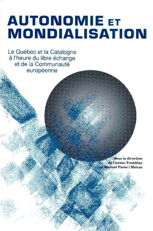 Autonomie et mondialisation ; le Québec et la Catalogne à l'heure du libre-échange et  de la communauté européenne