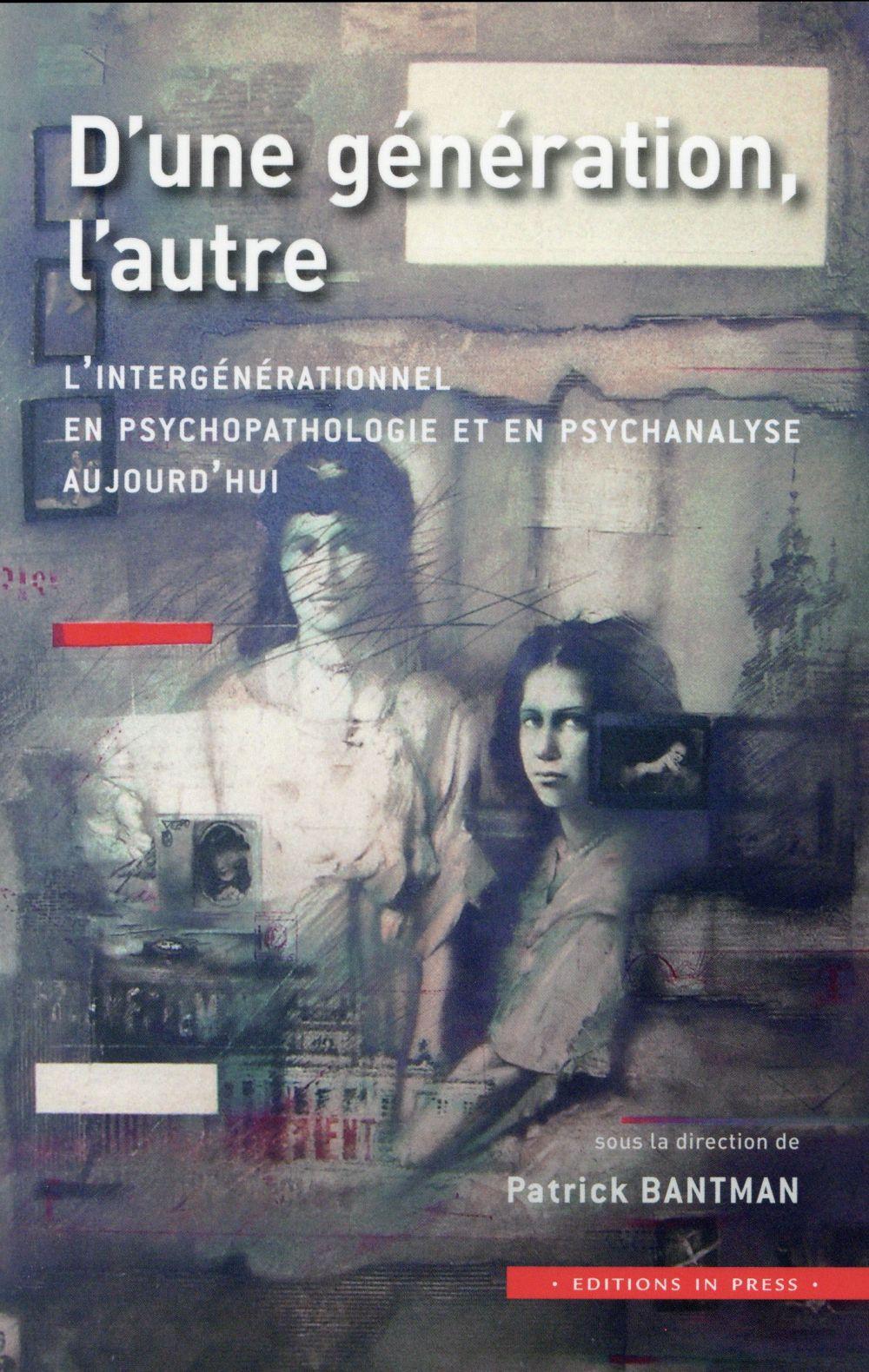 D'une génération, l'autre ; l'intergénérationnel en psychopathologie aujourd'hui
