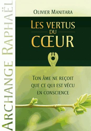 les vertus du coeur ; ton âme ne reçoit que ce qui est vécu en conscience (Archange Raphaël)