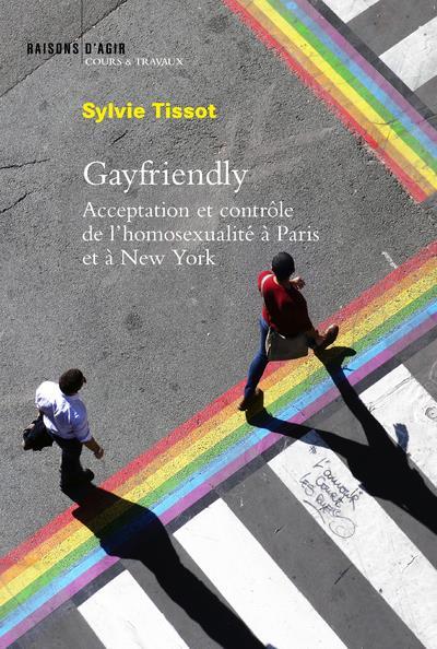 Gayfriendly ; acceptation et contrôle de l'homosexualité à Paris et New York