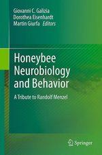 Honeybee Neurobiology and Behavior  - Dorothea Eisenhardt - C. Giovanni Galizia - Martin Giurfa