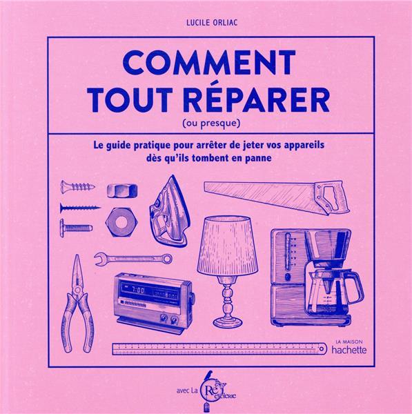Comment tout réparer (ou presque) ; le guide pratique pour arrêter de jeter vos appareils dès qu'ils tombent en panne