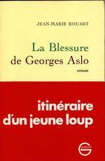 La blessure de Georges Aslo  - Jean-Marie Rouart