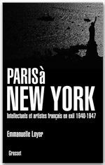Paris à New York ; intellectuels et artistes français en exil, 1940-1947