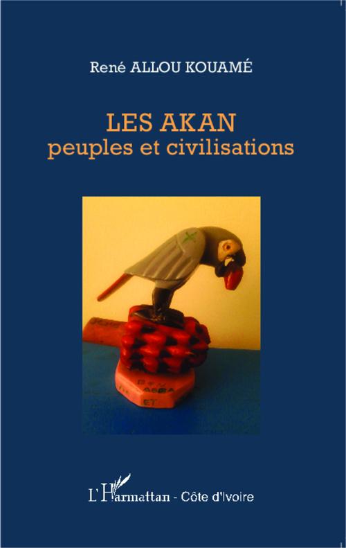 Les Akan Peuples Et Civilisations Kouame Rene Allou Editions L Harmattan Ebook Pdf Librairies Autrement