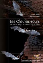 Les Chauves-souris de France Belgique Luxembourg et Suisse  - Michèle Lemaire - Laurent Arthur
