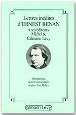 Lettres inédites d'Ernest Renan à ses éditeurs Michel & Calmann-Lévy  - Jean-Yves MOLLIER  - Ernest Renan
