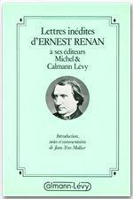 Lettres inédites d'Ernest Renan à ses éditeurs Michel & Calmann-Lévy