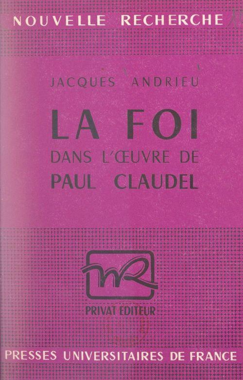 La foi dans l'oeuvre de Paul Claudel