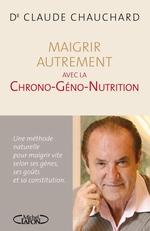 Maigrir autrement avec la Chrono-Géno-Nutrition  - Claude Chauchard