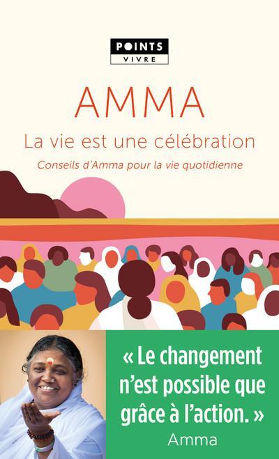 la vie est une célébration ; conseils d'Amma pour la vie quotidienne