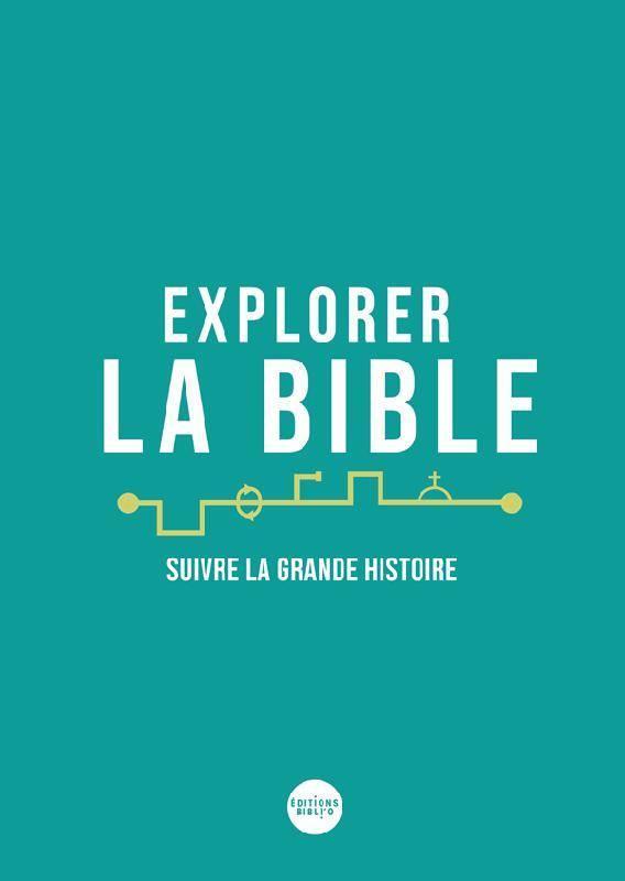 EXPLORER LA BIBLE, SUIVRE LA GRANDE HISTOIRE
