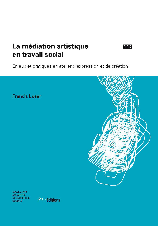 La médiation artistique en travail social ; enjeux et pratiques en atelier d'expression et de création